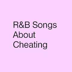 R&B Songs about cheating